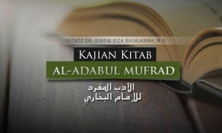 Memberi Saran kepada Orang Lain hingga Makar dan Tipu Daya – Bab 192-195 – Hadits 416-418 – Kitab Al-Adab Al-Mufrad (Ustadz Dr. Syafiq Riza Basalamah, M.A.)