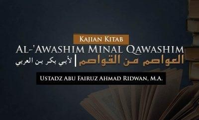 Download Kajian Kitab Al-'Awashim Minal Qawashim (Ustadz Abu Fairuz Ahmad Ridwan, M.A.)
