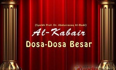 Download Kajian Kitab Al-Kabair: Dosa-Dosa Besar - Syaikh Prof. Dr. 'Abdur Razzaq Al-Badr