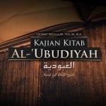 Macam-Macam Bentuk Ubudiyah – Kitab Al-'Ubudiyah (Ustadz Abdullah Taslim, M.A.)