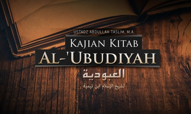 Jangan Bergantung kepada Makhluk – Kitab Al-'Ubudiyah (Ustadz Abdullah Taslim, M.A.)