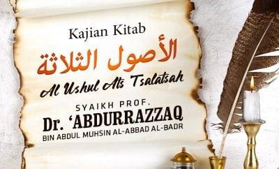 Download Kajian: Kitab Al-Ushul Ats-Tsalatsah (Syaikh Prof. Dr. 'Abdurrazzaq Al-Badr)