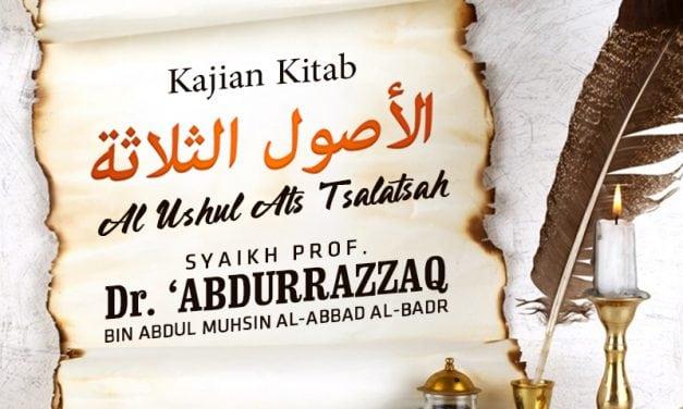 3 Landasan Utama yang Wajib Diketahui Setiap Muslim – Kitab Al-Ushul Ats-Tsalatsah (Syaikh Prof. Dr. 'Abdurrazzaq Al-Badr)