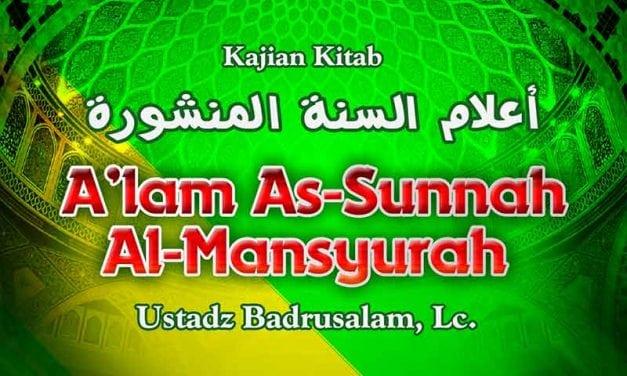 Kajian Kitab A'lam As-Sunnah Al-Mansyurah (Ustadz Badrusalam, Lc.)