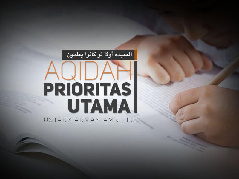 Download MP3 Kajian Kitab Aqidah Prioritas Utama (Ustadz Arman Amri, Lc.)