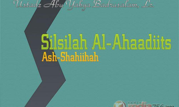 Kajian Kitab Silsilah Al-Ahadits Ash-Shahihah – Hadits 1394-1400 (Ustadz Badrusalam, Lc.)