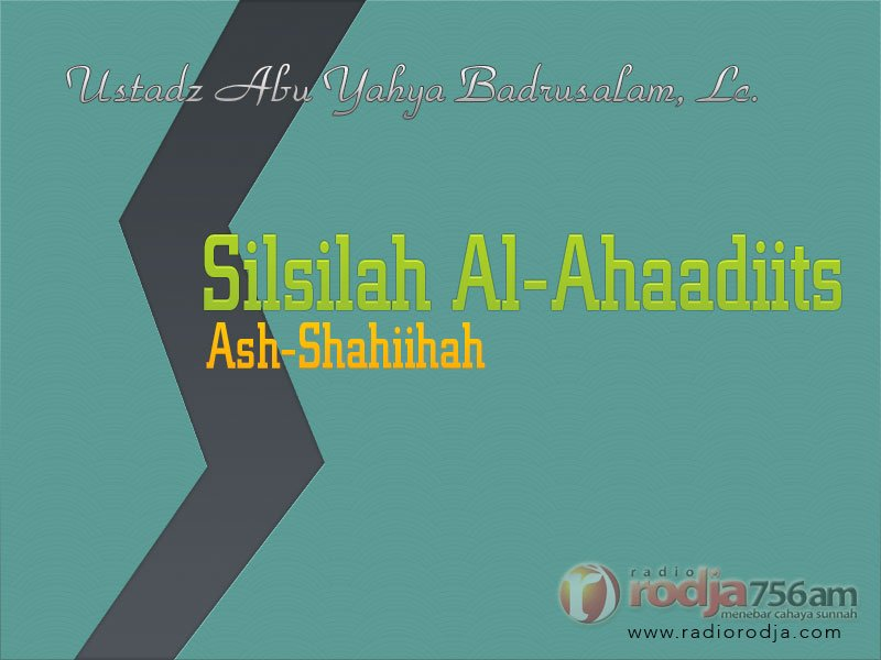 Silsilah Al-Ahadits Ash-Shahihah: Hadits 1035-1037 – TPP: Di Antara Sebab-Sebab Ampunan Allah, Penjelasan tentang Wala wal Bara', hingga Anjuran untuk Mendekati Pemimpin Masyarakat (Ustadz Abu Yahya Badrusalam, Lc.)