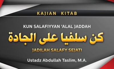 Download Kajian Kitab: Kun Salafiyyan 'alal Jaddah - Jadilah Salafy Sejati (Ustadz Abdullah Taslim, M.A.)