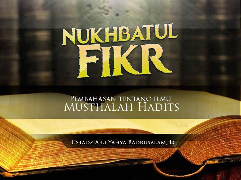 Sebab Seorang Rawi Hadits Dicela – Kitab Nukhbatul Fikr (Ustadz Badrusalam, Lc.)
