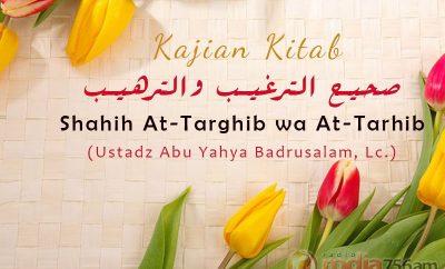Download Kajian Kitab: Shahih At-Targhib wa At-Tarhib (Ustadz Abu Yahya Badrusalam, Lc.)