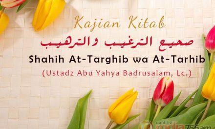 Hadits tentang Anjuran untuk Menghormati Para Ulama dan Seterusnya – Kitab Shahih Targhib wa Tarhib (Ustadz Abu Yahya Badrusalam, Lc.)