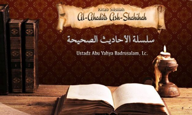 Kajian Kitab Silsilah Al-Ahadits Ash-Shahihah – Hadits 1306-1313 (Ustadz Badrusalam, Lc.)