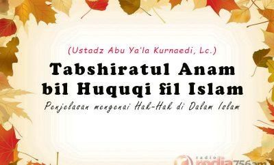 Download Kajian Kitab: Tabshiratul Anam bil Huquqi fil Islam (Ustadz Abu Ya'la Kurnaedi, Lc.)