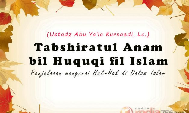Hak-Hak Umat Muslim – Bagian ke-2 – Tabshiratul Anam bil Huquqi fil Islam (Ustadz Abu Ya'la Kurnaedi, Lc.)