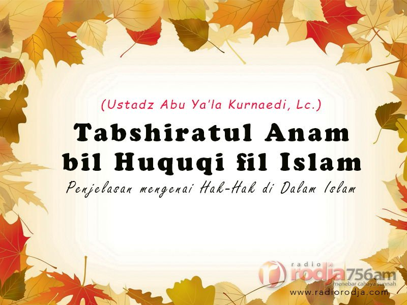 Hak-Hak Muslim atas Muslim yang Lainnya – Bagian ke-1 – Tabshiratul Anam bil Huquqi fil Islam (Ustadz Abu Ya'la Kurnaedi, Lc.)