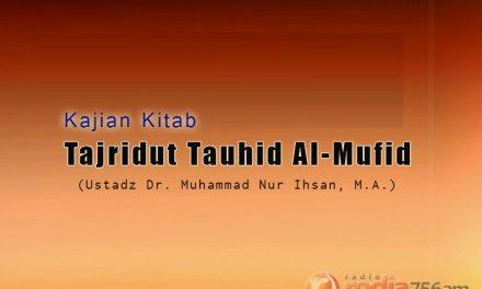 Pembagian Manusia dalam Memahami Hikmah Disyariatkannya Ibadah – Bagian ke-1 – Kitab Tajridut Tauhid Al-Mufid (Ustadz Dr. Muhammad Nur Ihsan, M.A.)
