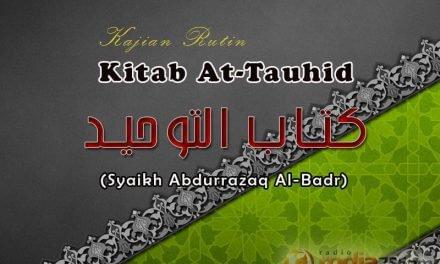 Hakikat Tauhid dan Kedudukannya – Kitab Tauhid (Syaikh Prof. Dr. 'Abdur Razzaq Al-Badr)