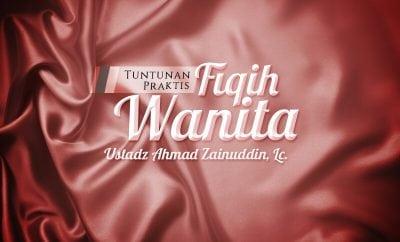 Download Kajian Kitab: Tuntunan Praktis Fiqih Wanita (Ustadz Ahmad Zainuddin, Lc.) wanita muslimah