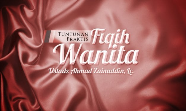 Hukum-Hukum yang Berkaitan dengan Haid, Istihadhah, dan Nifas – Bagian ke-5 – Tuntunan Praktis Fiqih Wanita (Ustadz Ahmad Zainuddin, Lc.)