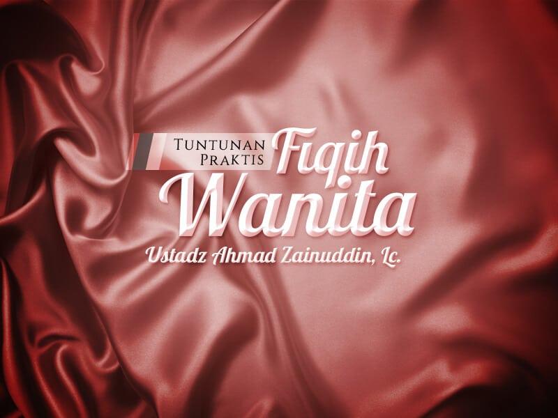 Hukum-Hukum Khusus Tentang Haji dan Umrah Wanita – Bagian 1 – Tuntunan Praktis Fiqih Wanita (Ustadz Ahmad Zainuddin, Lc.)
