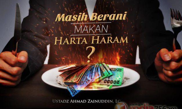 Masih Berani Makan Harta Haram? (Ustadz Ahmad Zainuddin, Lc.)