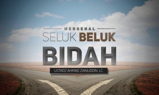 Mengenal Seluk Beluk Bidah – Bagian ke-1 (Ustadz Ahmad Zainuddin, Lc.)