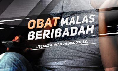 Download Kajian: Obat Malas Beribadah (Ustadz Ahmad Zainuddin, Lc.)