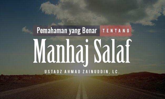 Pemahaman yang Benar tentang Manhaj Salaf (Ustadz Ahmad Zainuddin, Lc.)