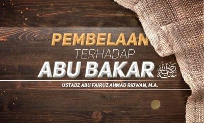Download Kajian: Pembelaan terhadap Abu Bakar radhiyallahu 'anhu (Ustadz Abu Fairuz Ahmad Ridwan, M.A.)