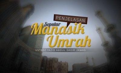 Download Kajian: Penjelasan seputar Manasik Umrah (Ustadz Yazid Abdul Qadir Jawas)