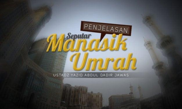 Penjelasan seputar Manasik Umrah (Ustadz Yazid Abdul Qadir Jawas)