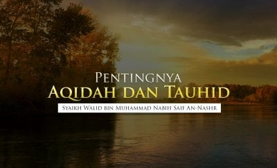 Download Kajian: Pentingnya Aqidah dan Tauhid (Syaikh Walid bin Muhammad Nabih Saif An-Nashr)