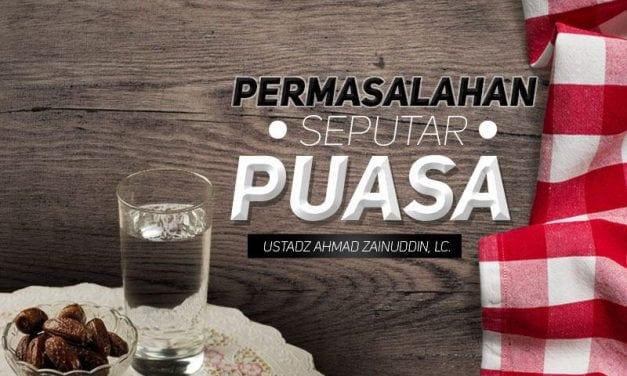 Permasalahan seputar Puasa – Bagian ke-1 (Ustadz Ahmad Zainuddin, Lc.)