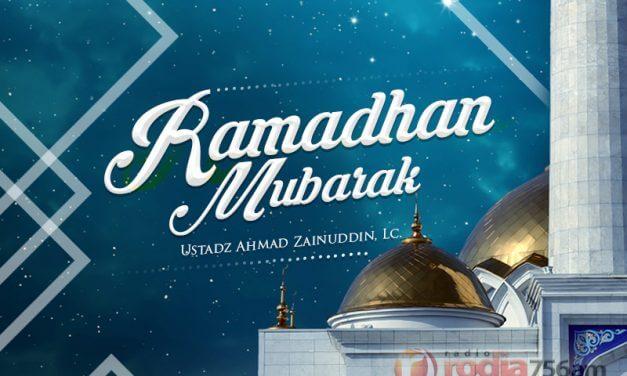 Ramadhan Mubarak – Bagian ke-2 (Ustadz Ahmad Zainuddin, Lc.)