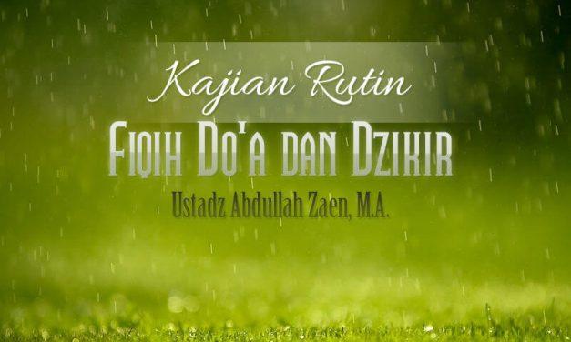 Sebab Terkabulnya Doa – Bagian ke-8 – Fiqih Doa dan Dzikir (Ustadz Abdullah Zaen, M.A.)