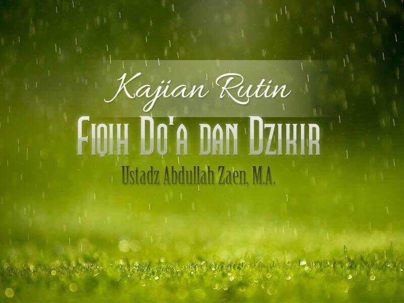 Sebab Terkabulnya Doa – Bagian ke-2 – Fiqih Doa dan Dzikir (Ustadz Abdullah Zaen, M.A.)