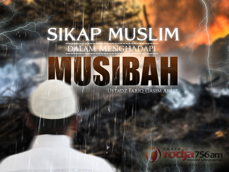 Sikap Muslim dalam Menghadapi Musibah (Ustadz Fariq Gasim Anuz)