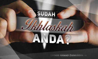 Download Kajian: Sudah Ikhlaskah Anda? (Ustadz Ahmad Zainuddin, Lc.)