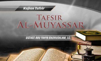 Download Kajian Tafsir Al-Muyassar (Ustadz Abu Yahya Badrusalam, Lc.)