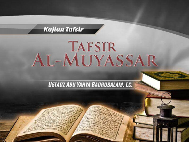Tafsir Surat Al-Ma'arij – Bagian ke-2 – Kitab Tafsir Al-Muyassar (Ustadz Abu Yahya Badrusalam, Lc.)