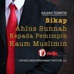 Sikap Ahlus Sunnah Kepada Pemimpin Kaum Muslimin – Ustadz Abdurrahman Thoyyib, Lc.