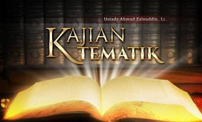 Download Kajian Tematik (Ustadz Ahmad Zainuddin, Lc.)