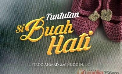 Download Kajian: Tuntutan Si Buah Hati (Ustadz Ahmad Zainuddin, Lc.)