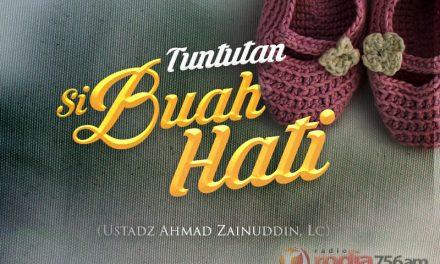 Tuntutan Si Buah Hati (Ustadz Ahmad Zainuddin, Lc.)