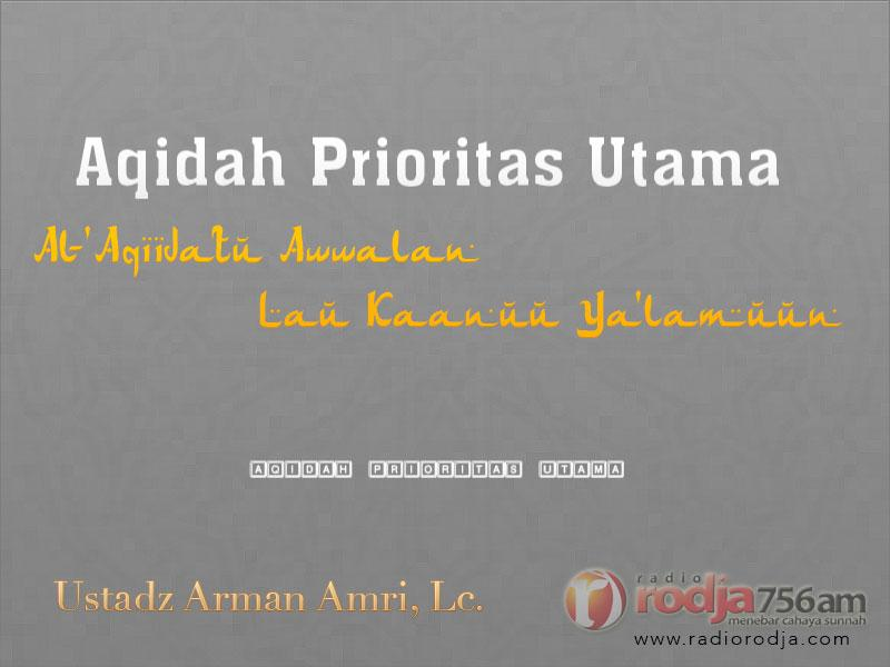 Wasiat Rasulullah shallallahu 'alaihi wa sallam tentang Keadaan Orang-Orang yang Beriman – Bagian ke-3 – Aqidah Prioritas Utama (Ustadz Arman Amri, Lc.)