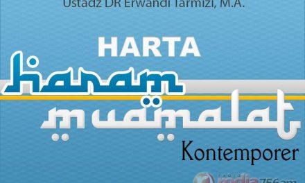 Bertaubat dari Harta Haram – Harta Haram Muamalat Kontemporer (Ustadz DR Erwandi Tarmizi, M.A.)