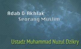 Download Kajian Ustadz Muhammad Nuzul Dzikry - Adab dan Akhlak Seorang Muslim