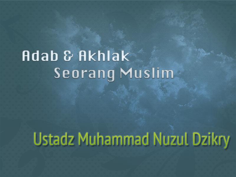 Adab dan Akhlak Seorang Muslim: Adab ketika Bersin (Ustadz Muhammad Nuzul Dzikry, Lc.)