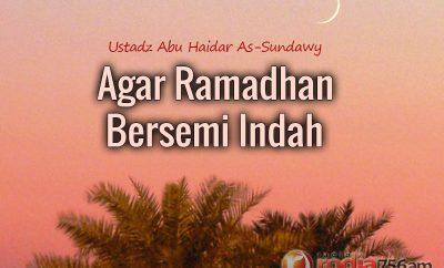 Download Pengajian: Agar Ramadhan Bersemi Indah - Ustadz Abu Haidar As-Sundawy