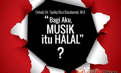 "Download Pengajian: ""Bagi Aku, Musik itu Halal"" - Ustadz Dr. Syafiq Riza Basalamah, M.A."